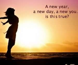 A New Year, A New Day, A New You… Is This True?