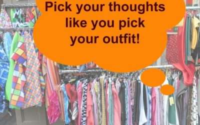 Pick Your Thoughts Like You Pick Your Outfits