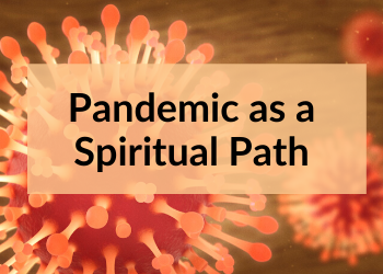 Pandemic as a Spiritual Path