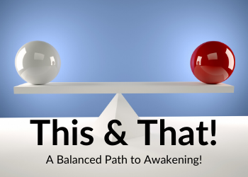 This & That – A Balanced Path to Awakening