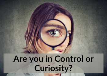 Are you in Control or Curiosity?