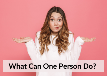 What can one person do?